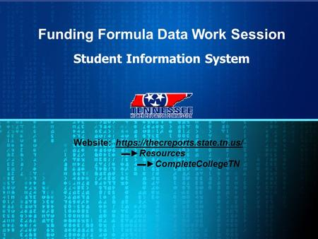Funding Formula Data Work Session Student Information System Website: https://thecreports.state.tn.us/ ▬►Resources ▬►CompleteCollegeTN.