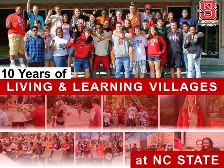 LIVING & LEARNING VILLAGES at NC STATE 10 Years of.