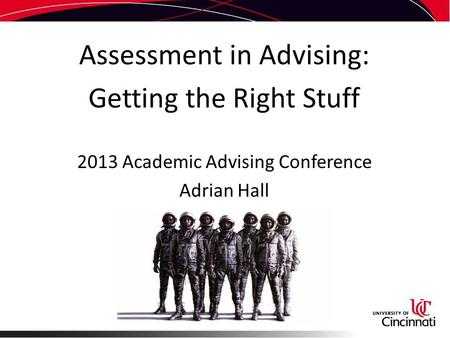 Assessment in Advising: Getting the Right Stuff 2013 Academic Advising Conference Adrian Hall.