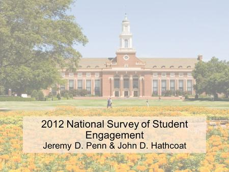 2012 National Survey of Student Engagement Jeremy D. Penn & John D. Hathcoat.