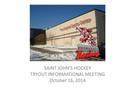 SAINT JOHN'S HOCKEY TRYOUT INFORMATIONAL MEETING October 16, 2014.