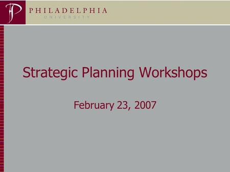 1 Strategic Planning Workshops February 23, 2007.