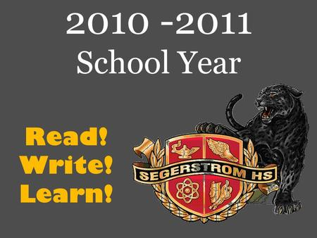 "Read! Write! Learn! 2010 -2011 School Year. ""Where students do their best learning & staff do their best teaching"""