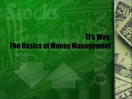 TJ's Way: The Basics of Money Management. Problem  Kids my age don't know much about banking and money management.  Hard economic times I want to give.