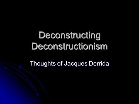 Deconstructing Deconstructionism