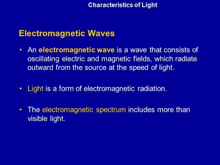 Characteristics of Light Electromagnetic Waves An electromagnetic wave is a wave that consists of oscillating electric and magnetic fields, which radiate.