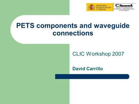 PETS components and waveguide connections CLIC Workshop 2007 David Carrillo.