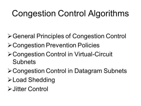 Congestion Control Algorithms  General Principles of Congestion Control  Congestion Prevention Policies  Congestion Control in Virtual-Circuit Subnets.