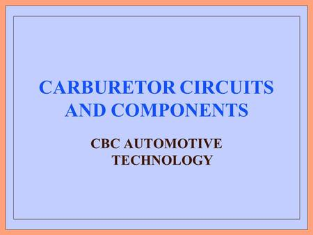 CARBURETOR CIRCUITS AND COMPONENTS CBC AUTOMOTIVE TECHNOLOGY.