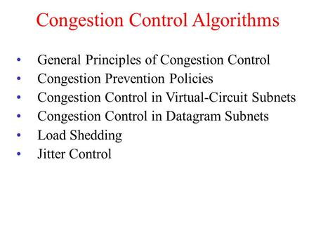 Congestion Control Algorithms General Principles of Congestion Control Congestion Prevention Policies Congestion Control in Virtual-Circuit Subnets Congestion.