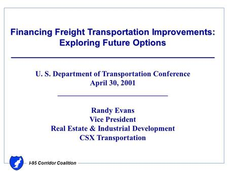 I-95 Corridor Coalition Financing Freight Transportation Improvements: Exploring Future Options _________________________________________ U. S. Department.