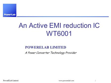Power e Lab PowerELab Limitedwww.powerelab.com 1 An Active EMI reduction IC WT6001 POWERELAB LIMITED A Power Converter Technology Provider.