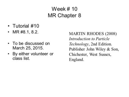 Week # 10 MR Chapter 8 Tutorial #10 MR #8.1, 8.2. To be discussed on March 25, 2015. By either volunteer or class list. MARTIN RHODES (2008) Introduction.