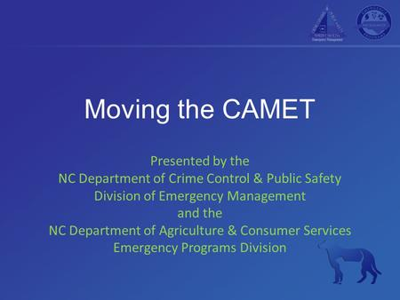 Moving the CAMET Presented by the NC Department of Crime Control & Public Safety Division of Emergency Management and the NC Department of Agriculture.