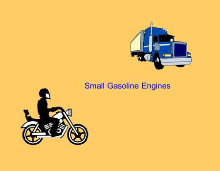 Small Gasoline Engines. Engine Define Engine: Are these engines? What is the primary difference between these engines and modern engines?