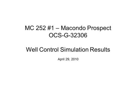MC 252 #1 – Macondo Prospect OCS-G-32306 Well Control Simulation Results April 29, 2010.