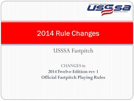 USSSA Fastpitch CHANGES in 2014 Twelve Edition rev 1 Official Fastpitch Playing Rules 2014 Rule Changes.