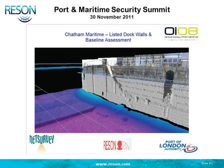 Www.reson.com Slide #1 Port & Maritime Security Summit 30 November 2011.