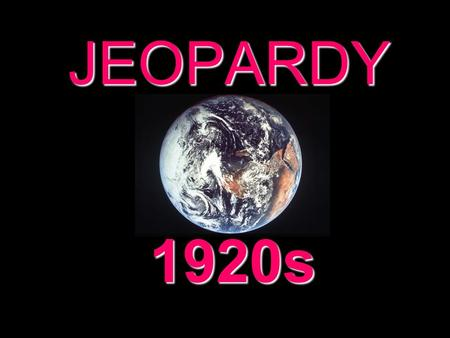 JEOPARDY 1920s Categories 100 200 300 400 500 100 200 300 400 500 100 200 300 400 500 100 200 300 400 500 100 200 300 400 500 100 200 300 400 500 500Prohibition.