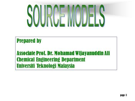 page 0 Prepared by Associate Prof. Dr. Mohamad Wijayanuddin Ali Chemical Engineering Department Universiti Teknologi Malaysia.