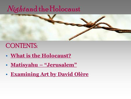 "Night and the Holocaust CONTENTS: What is the Holocaust? Matisyahu – ""Jerusalem"" Examining Art by David Olère."