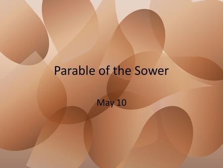 Parable of the Sower May 10. Think About It … What do you do to keep your house plants alive? Jesus uses an object lesson about plants and farming. –
