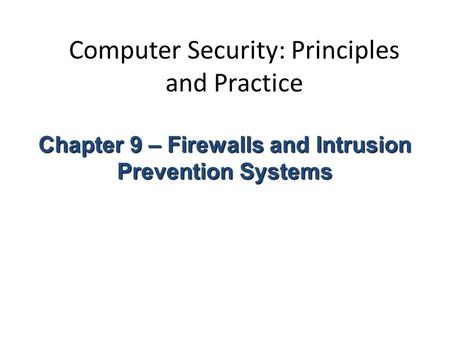 Computer Security: Principles and Practice Chapter 9 – Firewalls and Intrusion Prevention Systems.