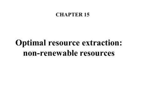 Optimal resource extraction: non-renewable resources