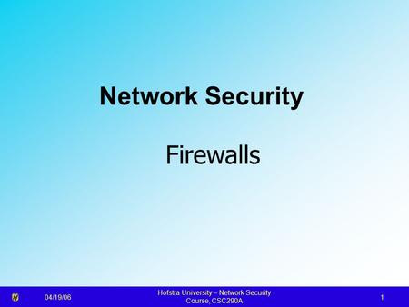 04/19/06 Hofstra University – Network Security Course, CSC290A 1 Network Security Firewalls.