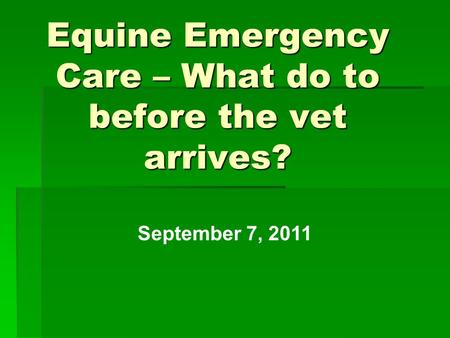 Equine Emergency Care – What do to before the vet arrives? September 7, 2011.
