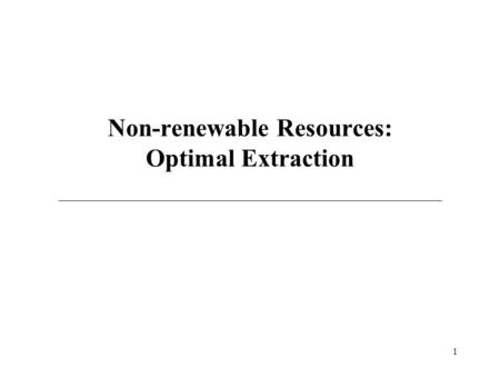 Non-renewable Resources: Optimal Extraction