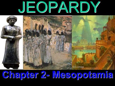 JEOPARDY Chapter 2- Mesopotamia Categories 100 200 300 400 500 100 200 300 400 500 100 200 300 400 500 100 200 300 400 500 100 200 300 400 500 Sumer.