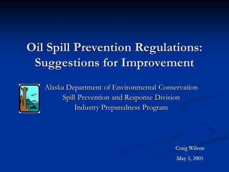 Oil Spill Prevention Regulations: Suggestions for Improvement Alaska Department of Environmental Conservation Spill Prevention and Response Division Industry.