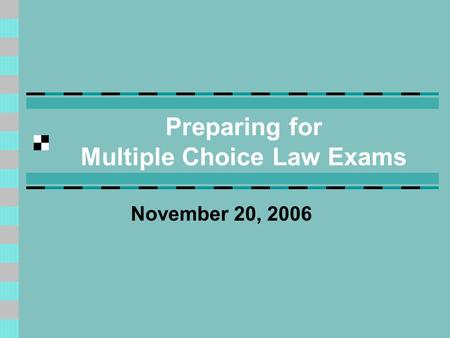 Preparing for Multiple Choice Law Exams November 20, 2006.