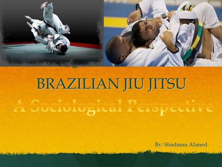 BRAZILIAN JIU JITSU By: Shadman Ahmed. What is Brazilian Jiu Jitsu? Brazilian Jiu Jitsu is a martial art that focuses on grappling and ground fighting.