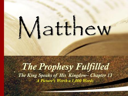The Prophesy Fulfilled The King Speaks of His Kingdow– Chapter 13 A Picture's Worth a 1,000 Words.