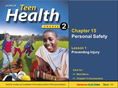 Chapter 15 Personal Safety Lesson 1 Preventing Injury >> Main Menu Next >> >> Chapter 15 Assessment Click for: Teacher's notes are available in the notes.