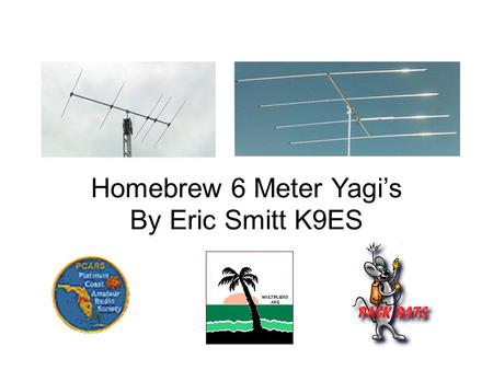 Homebrew 6 Meter Yagi's By Eric Smitt K9ES. Why Build an Antenna ??? Look at the cost of Commercial 6M Beams……. 6M Beams are not that hard to build Parts.