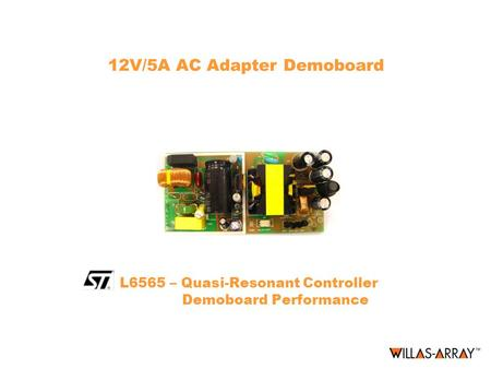 12V/5A AC Adapter Demoboard L6565 – Quasi-Resonant Controller Demoboard Performance.