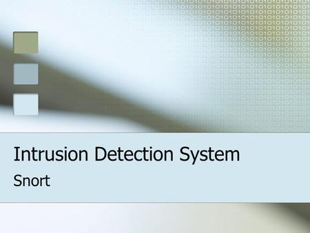 Intrusion Detection System Snort. What is Snort? Free and Open Source Intrusion Detection System Monitor network traffic Scan for protocol anomalies Scan.