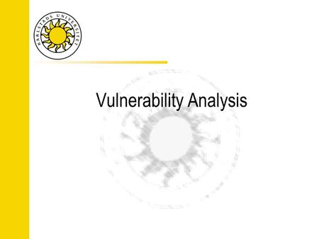 Vulnerability Analysis. Formal verification Formally (mathematically) prove certain characteristics Proves the absence of flaws in a program or design.