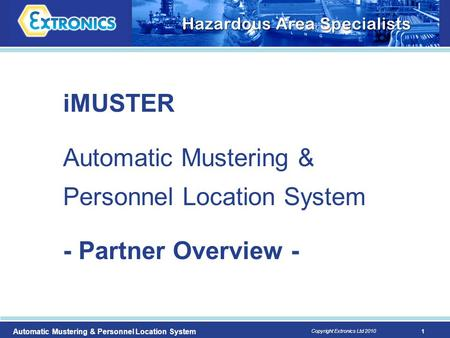 1 Copyright Extronics Ltd 2010 Automatic Mustering & Personnel Location System iMUSTER Automatic Mustering & Personnel Location System - Partner Overview.