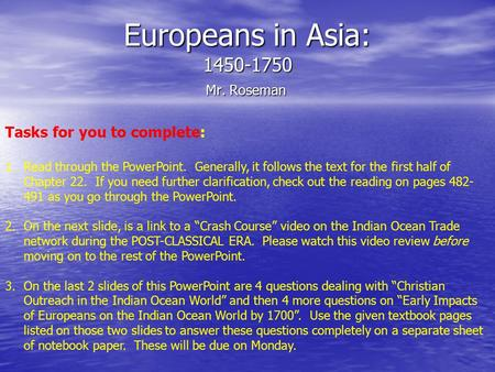 Europeans in Asia: 1450-1750 Mr. Roseman Tasks for you to complete: 1.Read through the PowerPoint. Generally, it follows the text for the first half of.