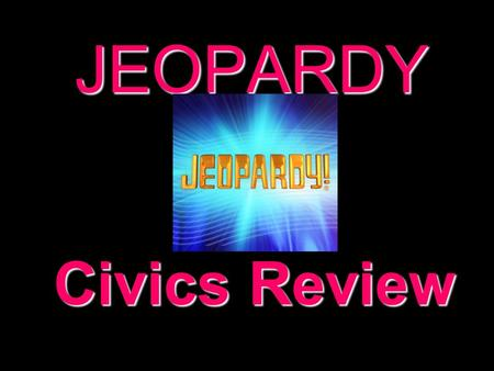 JEOPARDY Civics Review Categories 100 200 300 400 500 100 200 300 400 500 100 200 300 400 500 100 200 300 400 500 100 200 300 400 500 100 200 300 400.