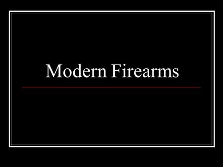 Modern Firearms. Safety Mechanism Never trust the safety Prevents the firearm from firing Could fail! Don't be afraid to ask if you don't know how a firearm.