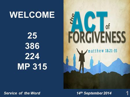 Service of the Word 14 th September 2014 WELCOME 25 386 224 MP 315 1.