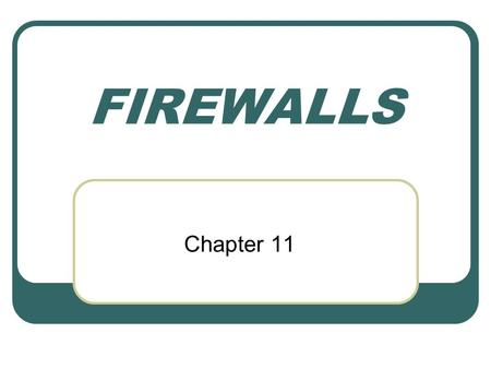 FIREWALLS Chapter 11. Firewall Design Principles Firewall Characteristics All traffic from inside to outside and vice-versa must pass through the firewall.