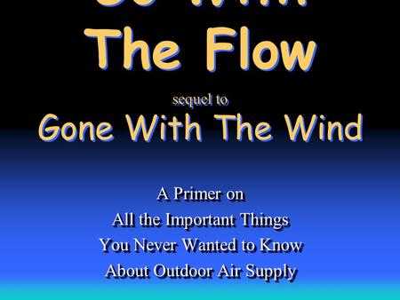 Go With The Flow sequel to Gone With The Wind A Primer on All the Important Things You Never Wanted to Know About Outdoor Air Supply A Primer on All the.