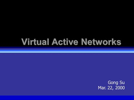Gong Su Mar. 22, 2000. Columbia University, DCC Lab, March 2000 Multi-Edged Network Applications  Traditional net apps: end-end computing  Client-server.