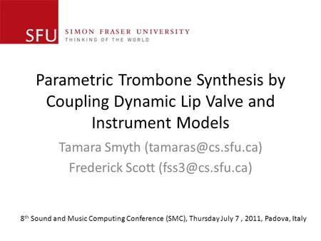 Parametric Trombone Synthesis by Coupling Dynamic Lip Valve and Instrument Models Tamara Smyth Frederick Scott 8.